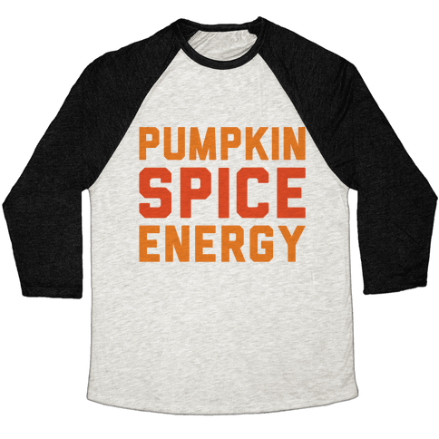 Pumpkin Spice Energy  Baseball Tee