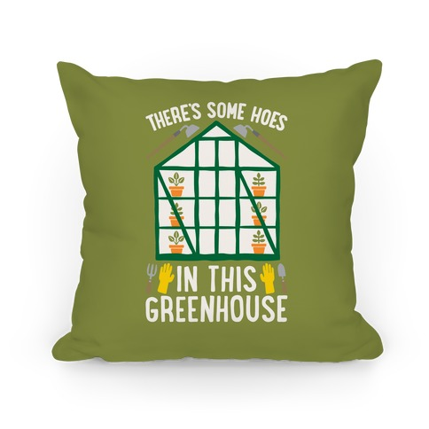 There's Some Hoes In This Greenhouse Parody Pillow