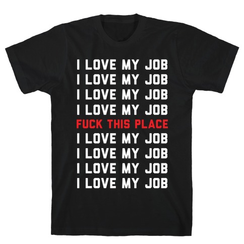 I Love My Job F*** This Place T-Shirt