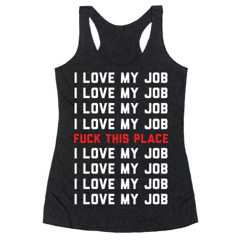 I Love My Job F*** This Place Racerback Tank Top