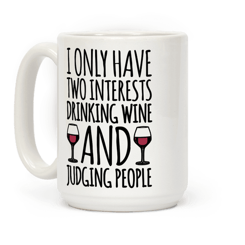 I Only Have Two Interests Drinking Wine And Judging People  Coffee Mug