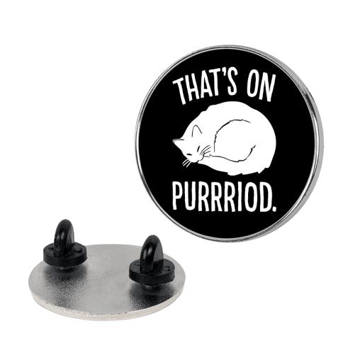 That's On Purrriod Cat Parody Pin
