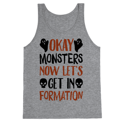 Okay Monsters Now Let's Get In Formation Tank Top