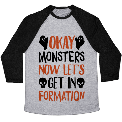 Okay Monsters Now Let's Get In Formation Baseball Tee