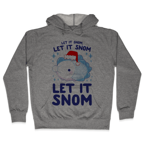 Let It Snom, Let It Snom, Let It Snom Hooded Sweatshirt