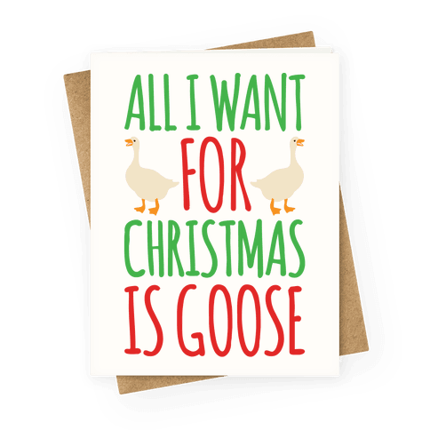 All I Want For Christmas Is Goose Parody Greeting Card
