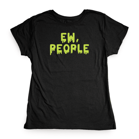 Ew, People Womens T-Shirt