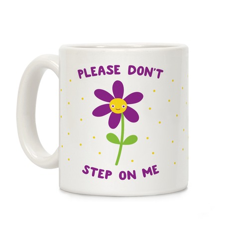 Please Don't Step On Me Flower Coffee Mug