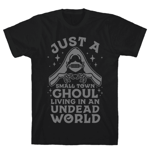 Just a Small Town Ghoul Living in an Undead World Mens T-Shirt