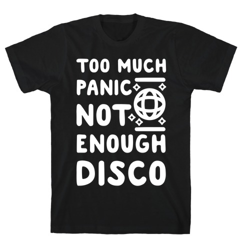 Too Much Panic Not Enough Disco T-Shirt