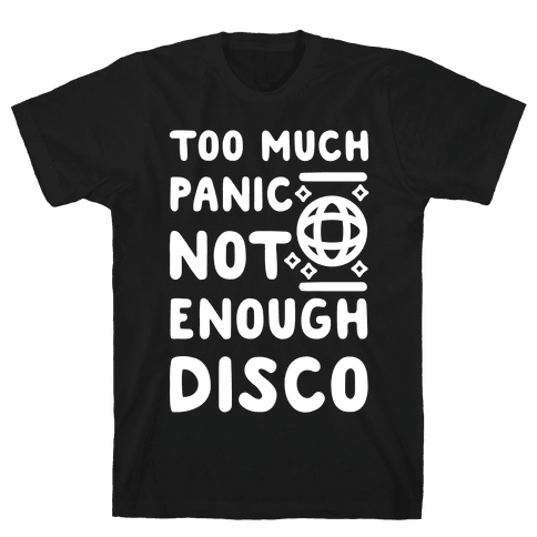Too Much Panic Not Enough Disco Mens/Unisex T-Shirt