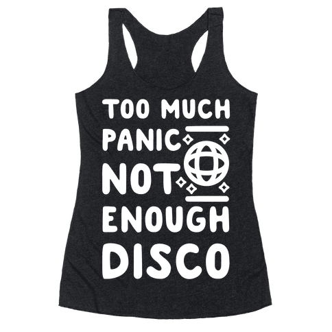 Too Much Panic Not Enough Disco Racerback Tank Top
