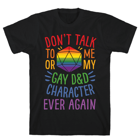 Don't Talk To Me Or My Gay D&D Character Ever Again Mens T-Shirt