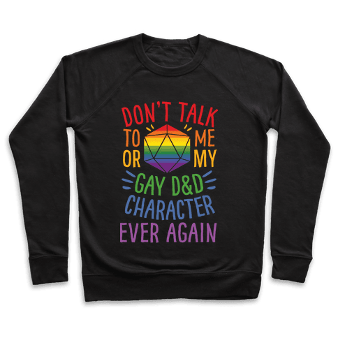 Don't Talk To Me Or My Gay D&D Character Ever Again Pullover