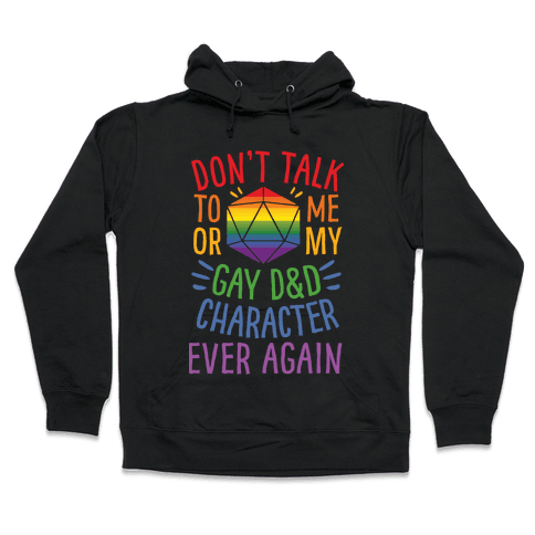 Don't Talk To Me Or My Gay D&D Character Ever Again Hooded Sweatshirt
