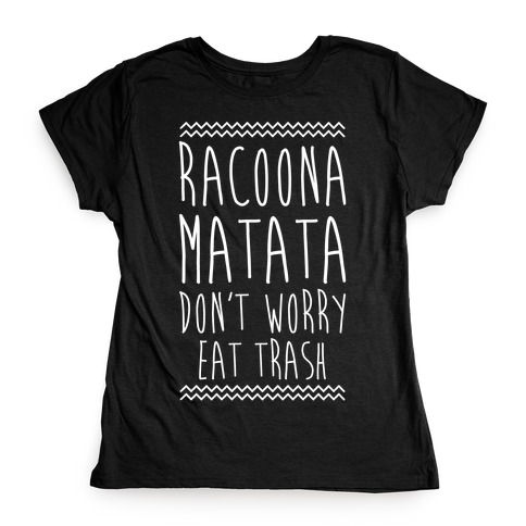 Raccoona Matata Don't Worry Eat Trash Womens T-Shirt