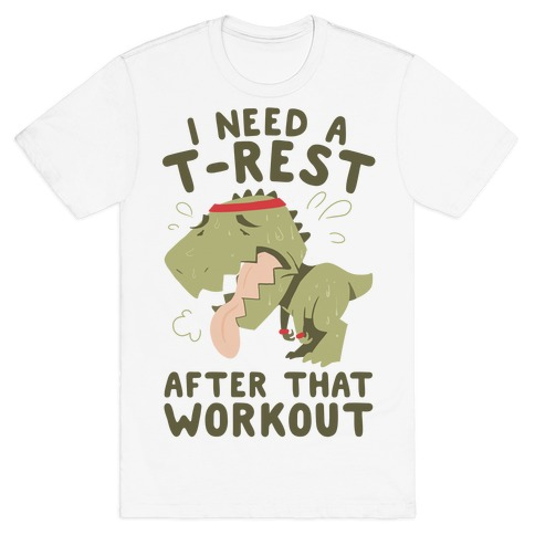 I Need a T-Rest After That Workout T-Shirt