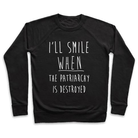 I'll Smile When The Patriarchy's Destroyed Pullover