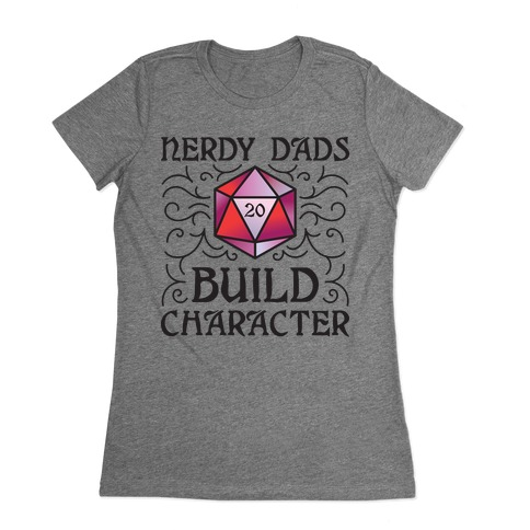 Nerdy Dads Build Character Womens T-Shirt