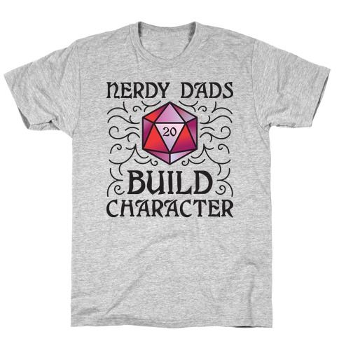 Nerdy Dads Build Character T-Shirt