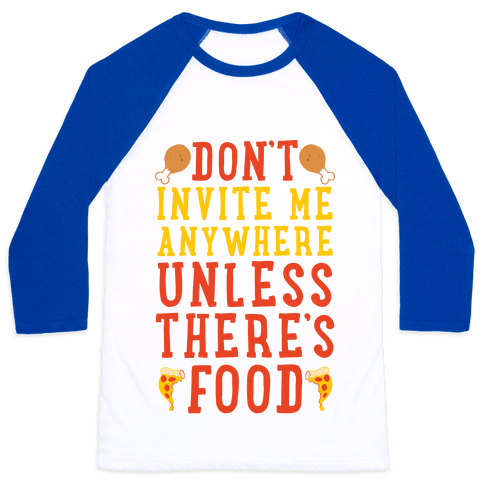 Don't Invite Me Anywhere Unless There's Food Baseball Tee