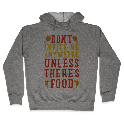 Don't Invite Me Anywhere Unless There's Food Hooded Sweatshirt