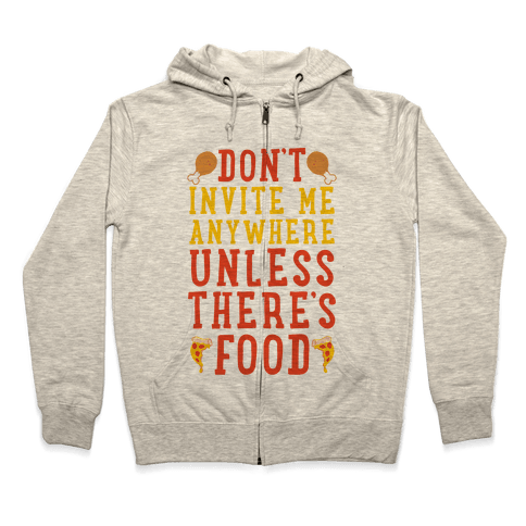 Don't Invite Me Anywhere Unless There's Food Zip Hoodie