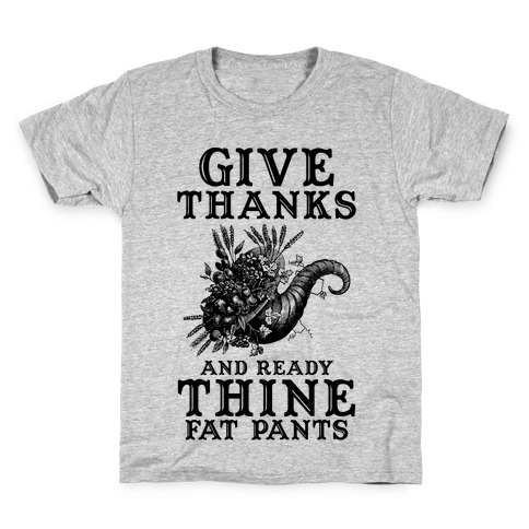 Give Thanks And Ready Thine Fat Pants Kids T-Shirt