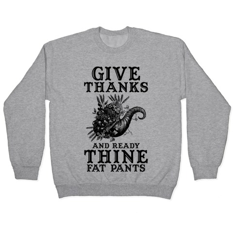 Give Thanks And Ready Thine Fat Pants Pullover
