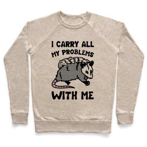 I Carry All My Problems With Me Possum Parody Pullover