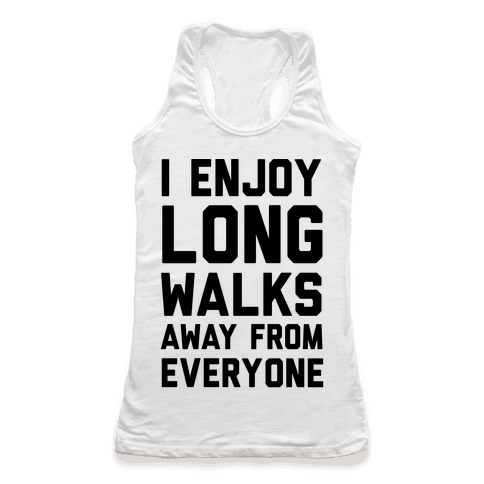 I Enjoy Long Walks Away From Everyone Racerback Tank Top