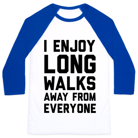 I Enjoy Long Walks Away From Everyone Baseball Tee