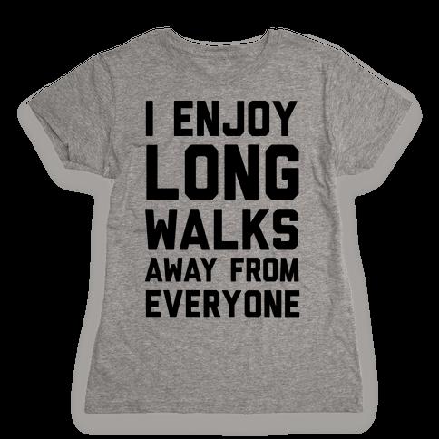I Enjoy Long Walks Away From Everyone Womens T-Shirt