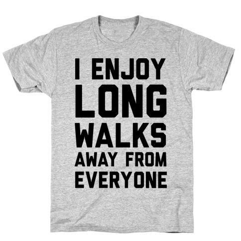 I Enjoy Long Walks Away From Everyone T-Shirt