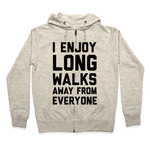 I Enjoy Long Walks Away From Everyone Zip Hoodie