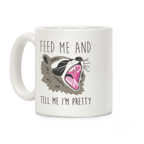 Feed Me And Tell Me I'm Pretty Raccoon Coffee Mug