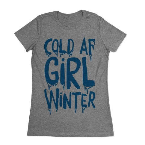 Cold Af Girl Winter Parody Womens T-Shirt