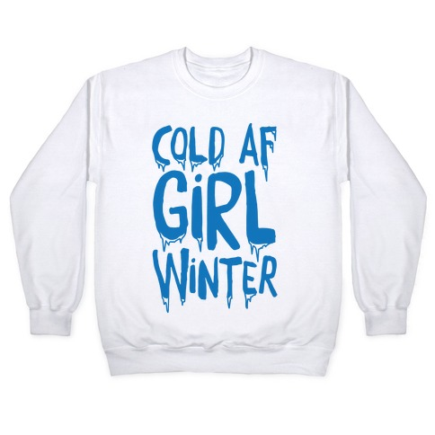 Cold Af Girl Winter Parody Pullover