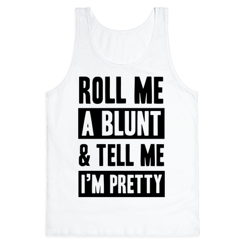 6fd289c7957d8 Roll Me A Blunt   Tell Me I m Pretty - Tank Top - HUMAN