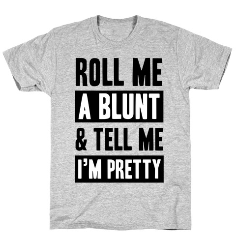 Roll Me A Blunt & Tell Me I'm Pretty T-Shirt