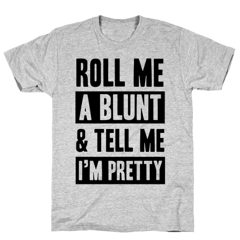 Roll Me A Blunt & Tell Me I'm Pretty Mens T-Shirt