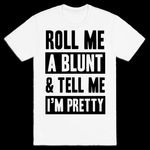 Roll Me A Blunt & Tell Me I'm Pretty Mens T-Shirt