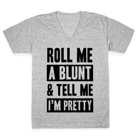 Roll Me A Blunt & Tell Me I'm Pretty V-Neck Tee Shirt
