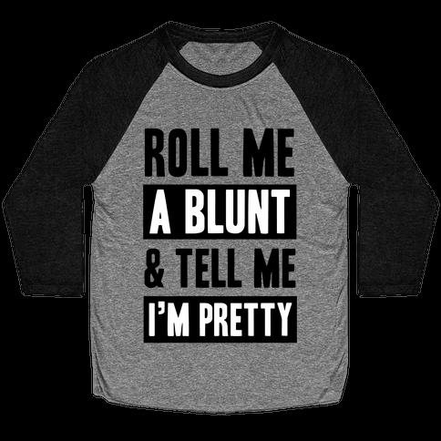 Roll Me A Blunt & Tell Me I'm Pretty Baseball Tee
