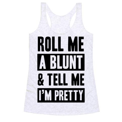 Roll Me A Blunt & Tell Me I'm Pretty Racerback Tank Top