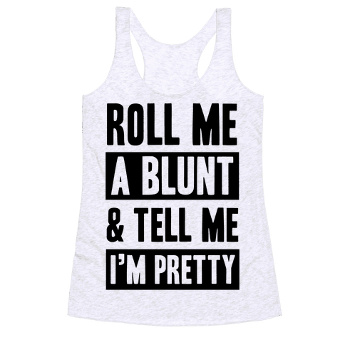 Roll Me A Blunt & Tell Me I'm Pretty Racerback Tank Top