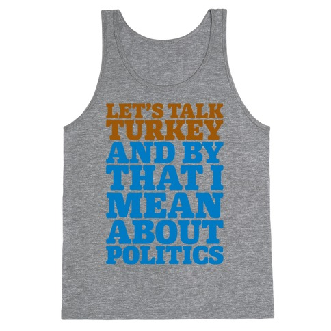 Let's Talk Turkey And By That I Mean About Politics Tank Top
