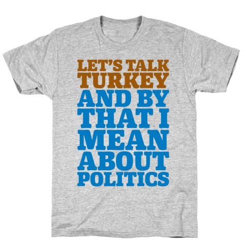 Let's Talk Turkey And By That I Mean About Politics T-Shirt