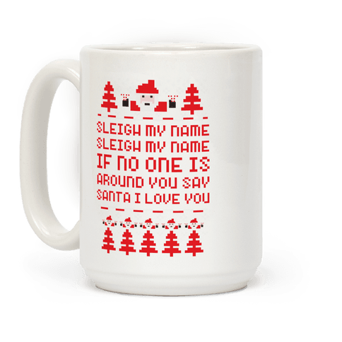 Sleigh My Name Sleigh My Name Coffee Mug