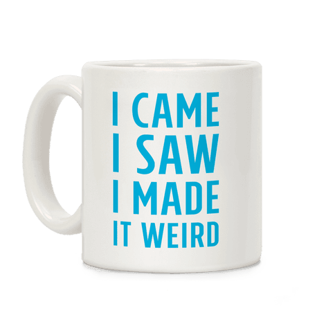 I Made it Weird Coffee Mug